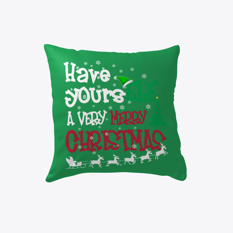 Have Your Self A Very Merry Christmas Green T-Shirt Front