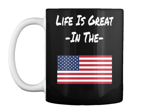 Life Is Great In The America Black T-Shirt Front