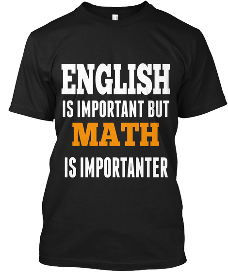 English Is Important But Math Is Importanter Black T-Shirt Front