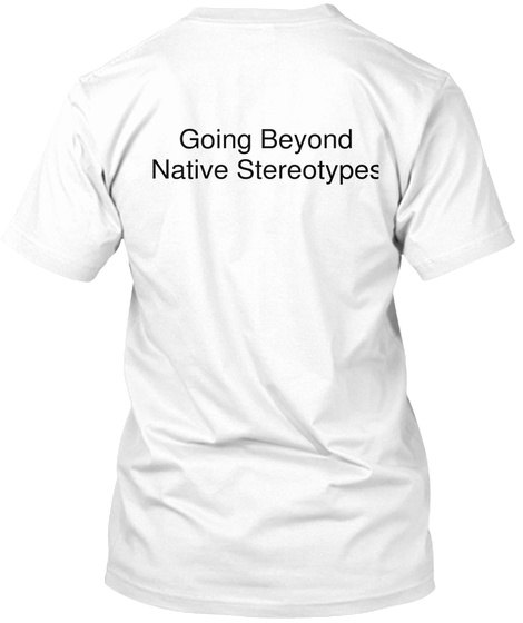 Going Beyond Native Stereotype White T-Shirt Back