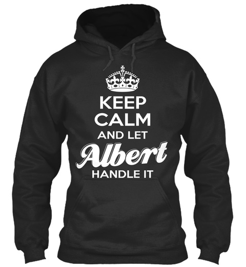 Keep Calm And Let Albert Handle It Jet Black T-Shirt Front