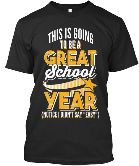 This Is Going To Be A Great School Year (Notice I Didnt Say Easy) Black T-Shirt Front