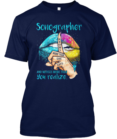 Sonographer Knows More Than She Says And Notices More Than You Realize. Navy T-Shirt Front