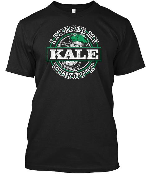 I Prefer Kale With A Silent K Kale Art Black T-Shirt Front