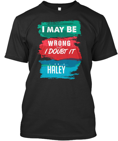 Haley  Is Always Right Black T-Shirt Front