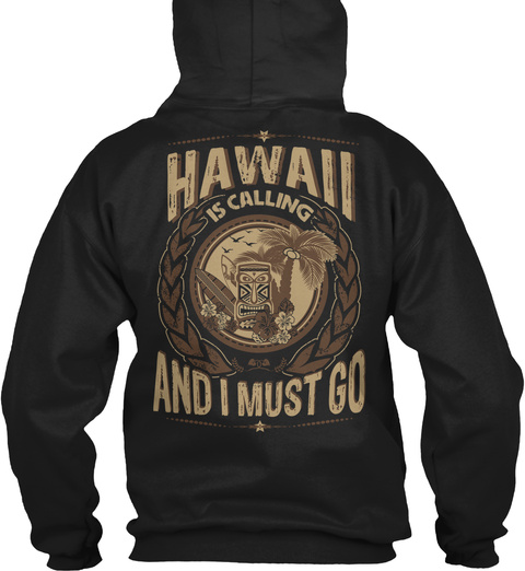 Hawaii Is Calling And I Must Go Black Sweatshirt Back