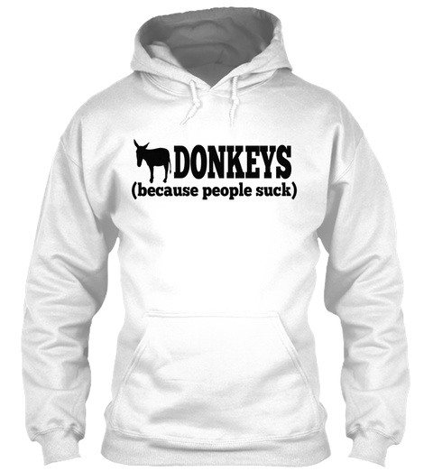 Donkeys (Because People Suck) White T-Shirt Front