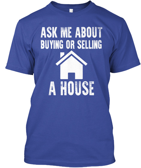 Ask Me About Buying Or Selling A House Deep Royal T-Shirt Front