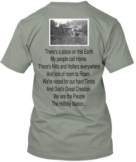 There's Is A Place On This Earth My People Call Home. There's Hills And Hollers Everywhere And Lots Of Room To Room.... Grey T-Shirt Back