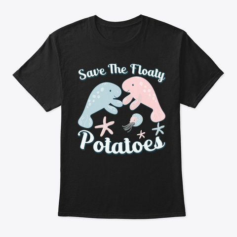 Save Floaty Potatoes Manatee Lover Gift Black T-Shirt Front