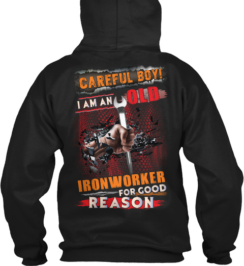 Careful I Am An Old Ironworker For Good Reason Black T-Shirt Back