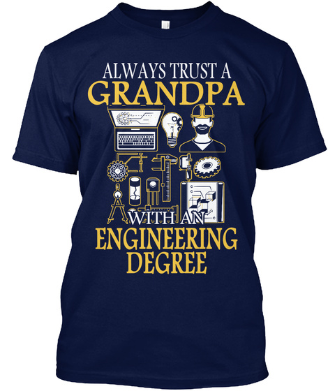 Always Trust A Grandpa With An Engineering Degree Navy T-Shirt Front
