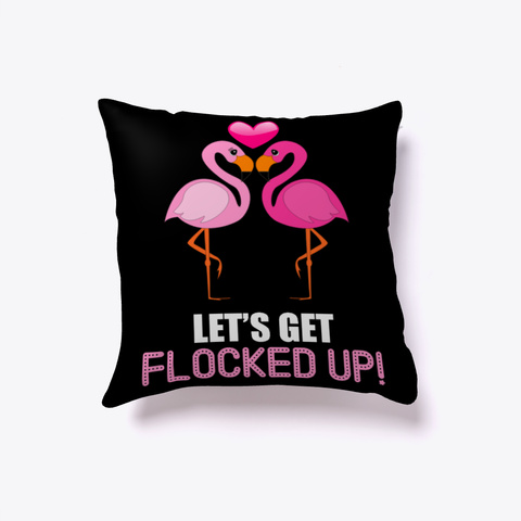 Let's Get Flocked  Funny Flamingo Pillow Black Maglietta Front