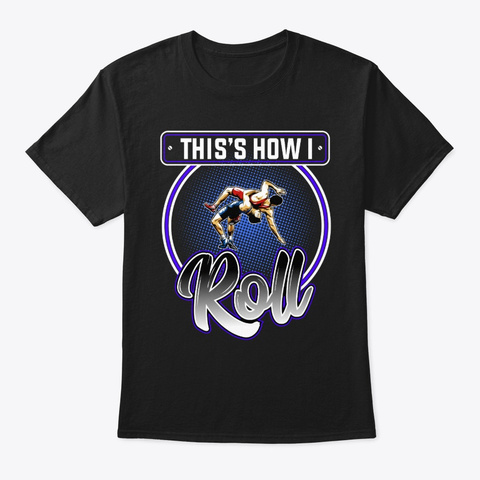 This Is How I Roll Wrestling Black T-Shirt Front