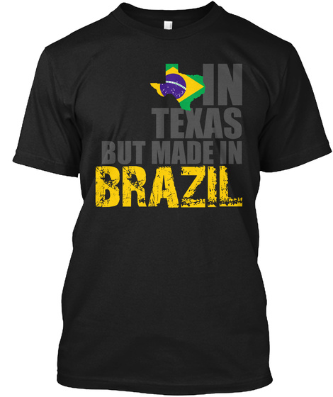 In Texas But Made In Brazil Black T-Shirt Front