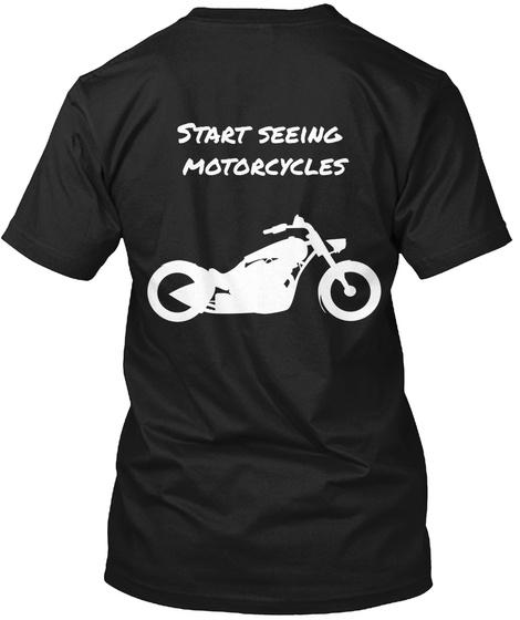 Start Seeing Motorcycles Black T-Shirt Back