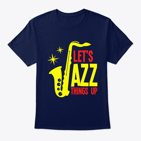 Lets Jazz Things Up Music Saxophone Navy T-Shirt Front