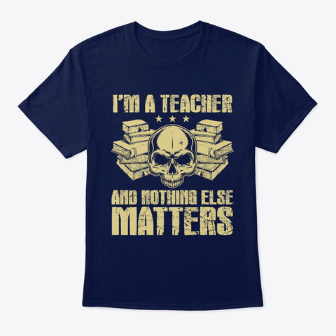 I'm A Teacher And Nothing Else Matters S Navy T-Shirt Front