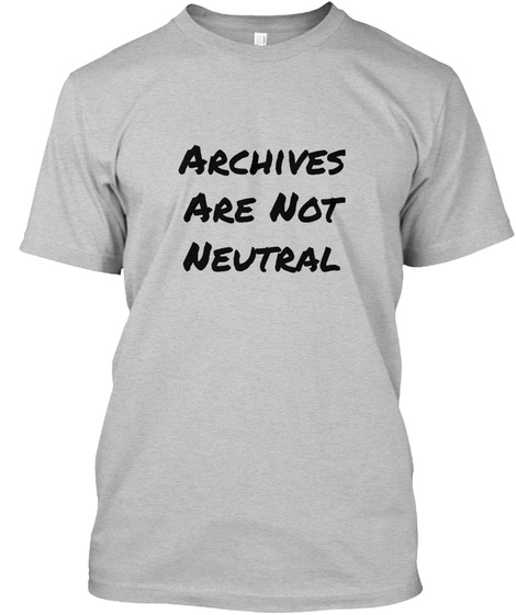 Archives Are Not Neutral Light Heather Grey  T-Shirt Front
