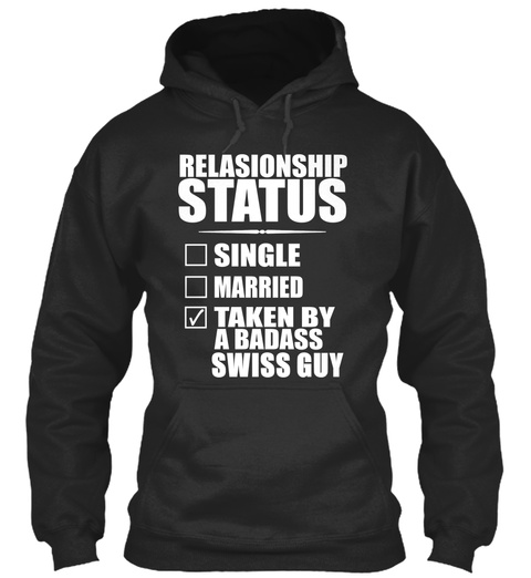Relationship Status Single Married Taken By A Badass Swiss Guy Jet Black T-Shirt Front
