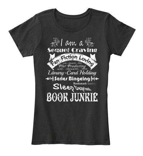 I Am A Sequel Craving Fan  Fiction Loving Plot Predicting Library  Card Holding Series Bingeing Bookmark Losin Sleep... Black T-Shirt Front