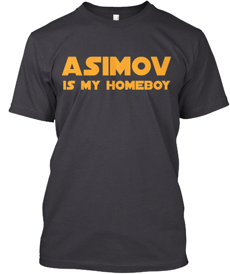 Asimov Is My Homeboy Charcoal Black T-Shirt Front