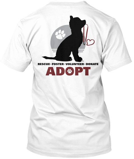 Rescue Foster Volunteer Donate Adopt White T-Shirt Back