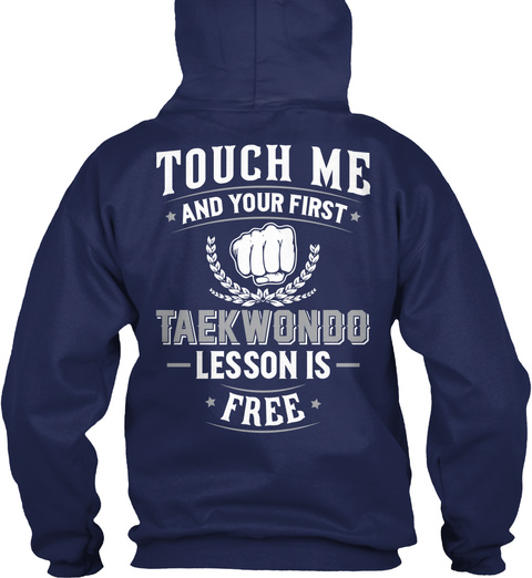 Taekwondo Touch Me And Your First Taekwondo Lesson Is Free Navy T-Shirt Back