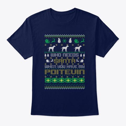 Needs Santa When Have Poitevin Navy T-Shirt Front