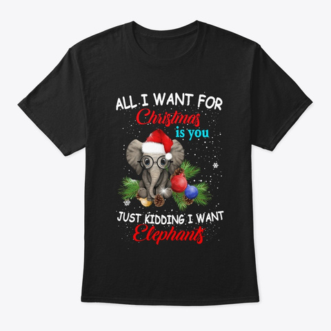 All I Want For Christmas Elephants Shirt Black T-Shirt Front