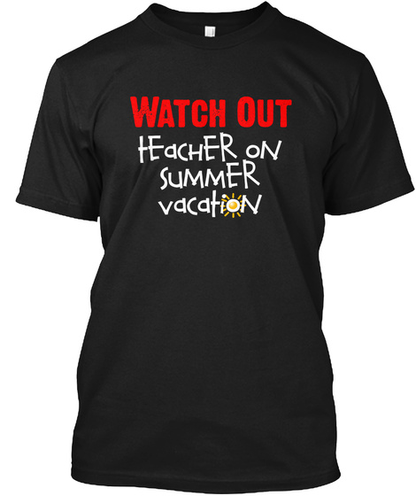 Watch Out Teacher On Summer Vacation Black T-Shirt Front