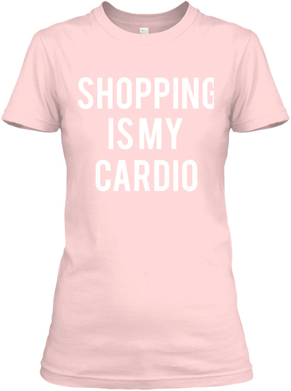 0e0aeb4f5 from Graphic Tees. Shopping Is My Cardio Light Pink Women's T-Shirt Front