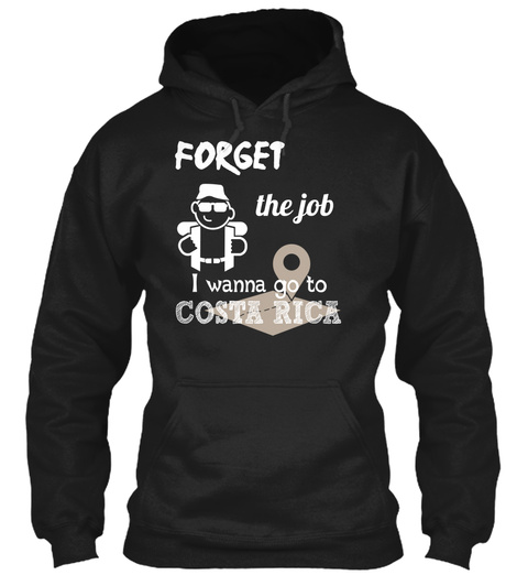 Forget  The Job I Wanna Go To Costa Rica Black T-Shirt Front