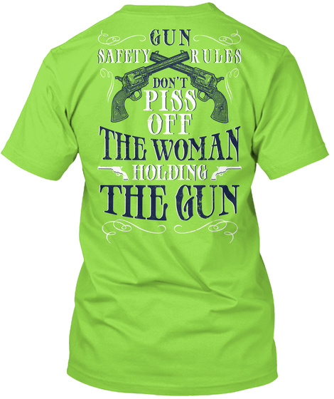 Gun Safety Rules Don't Piss Off The Woman Holding The Gun Lime T-Shirt Back