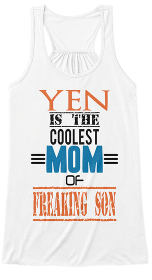 Yen Is The Coolest Mom Of Freaking Son White T-Shirt Front