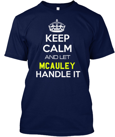 Keep Calm And Let Mcauley Handle It Navy T-Shirt Front