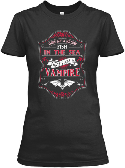 There Are Million Fish In The Sea But I Am A Vampire Black Women's T-Shirt Front
