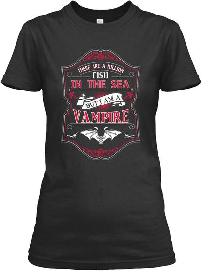 There Are Million Fish In The Sea But I Am A Vampire Black Maglietta da Donna Front