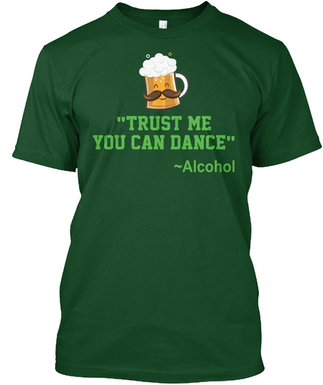 Trust Me You Can Dance Alcohol Deep Forest T-Shirt Front