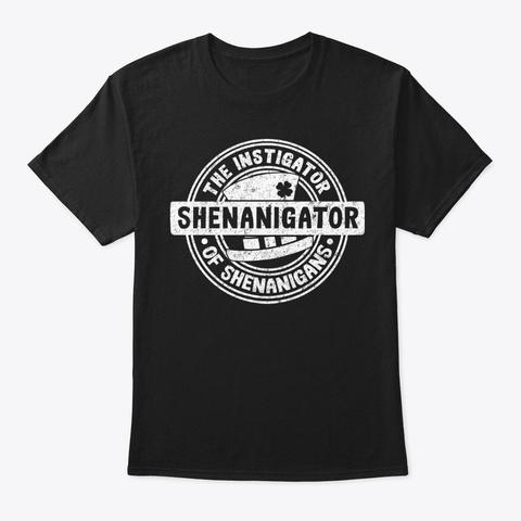 Shenanigator Shenanigans St. Patrick's Black T-Shirt Front