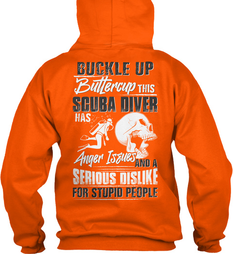 Buckle Up Buttercup This Scuba Diver Has Anger Issues And A Serious Dislike For Stupid People Safety Orange T-Shirt Back