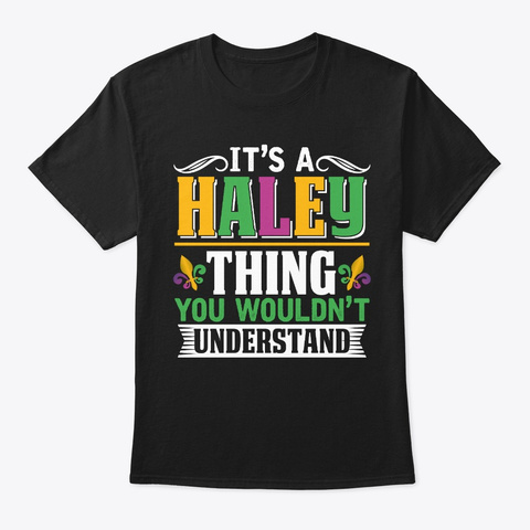 It's A Haley Thing Mardi Gras Gift Black T-Shirt Front