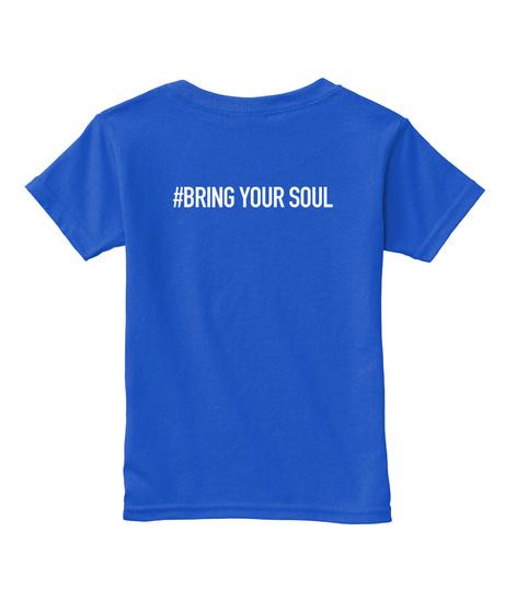 #Bringyoursoul Toddler Tee Royal  T-Shirt Back