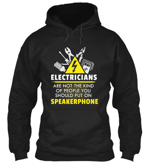 Electricians Are Not The Kind Of People You Should Put On Speakerphone Black T-Shirt Front