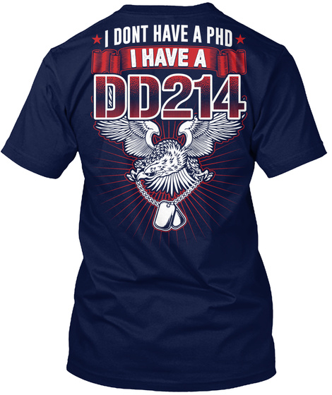 I Dont Have A Phd I Have A Dd214 Navy T-Shirt Back