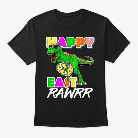 Happy Eastrawr T Rex Dinosaur Bunny East Black T-Shirt Front