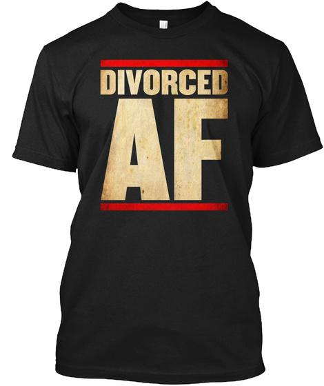Divorced Af Funny Divorce Party Black T-Shirt Front