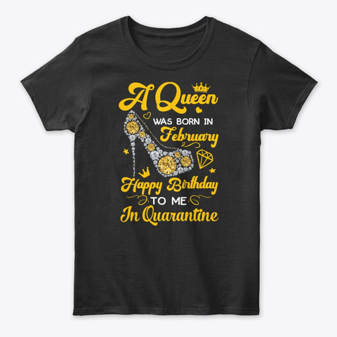 Queen Febuary Birthday In Quarantine Black T-Shirt Front