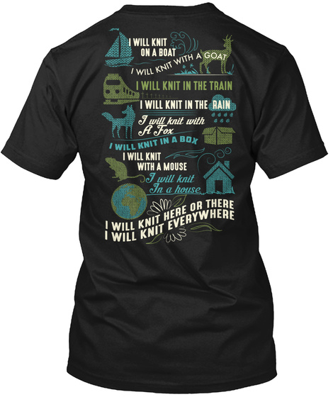 I Will Knit On A Boat I Will Knit With A Goat I Will Knit In The Train I Will Knit In The Rain I Will Knit With A Fox... Black T-Shirt Back
