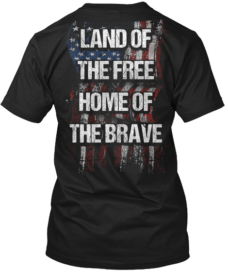 Land Of The Free Home Of The Brave Black T-Shirt Back